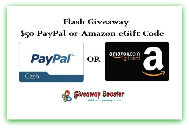 Flash Giveaway, $50 PayPal Cash OR $50 Amazon GC