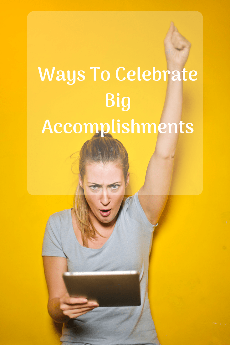 Ways To Celebrate Big Accomplishments